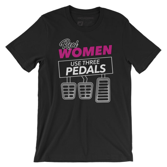 Real Women Use Three Pedals Black Tshirt