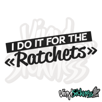 I Do It For The Ratchets Jdm Sticker / Decal