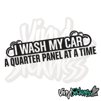 I Wash My Car A Quarter Panel At A Time Jdm Sticker / Decal