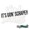Its Gon Scrape