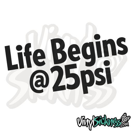 Life Begins @ 25psi
