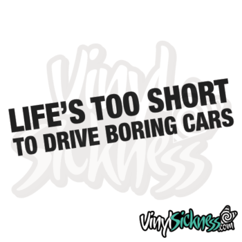 Lifes Too Short To Drive Boring Cars Jdm Sticker / Decal