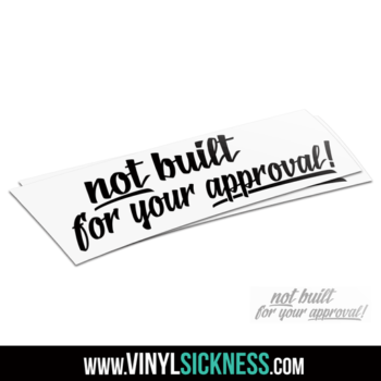 Not Built For Your Approval