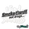 Smoke Tires Not Drugs