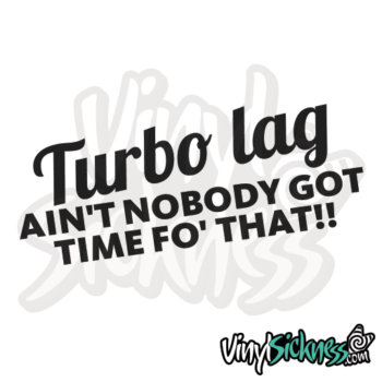 Turbo Lag Aint Nobody Got Time For That Jdm Sticker / Decal