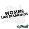 Women Like Diamonds